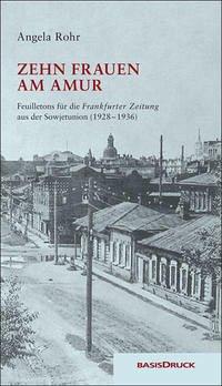 Zehn Frauen am Amur - Rohr, Angela