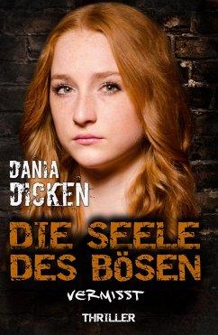Die Seele des Bösen - Vermisst (eBook, ePUB) - Dicken, Dania