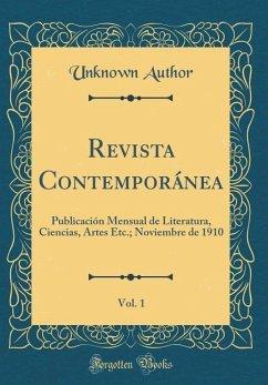 Revista Contemporánea, Vol. 1: Publicación Mensual de Literatura, Ciencias, Artes Etc.; Noviembre de 1910 (Classic Reprint)
