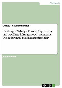 Hamburger Bildungsoffensive- angebrachte und bewährte Lösungen oder potenzielle Quelle für neue Bildungskatastrophen? (eBook, ePUB)