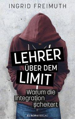 Lehrer über dem Limit (eBook, ePUB) - Freimuth, Ingrid