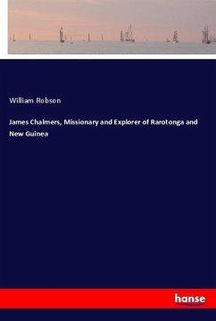 James Chalmers, Missionary and Explorer of Rarotonga and New Guinea