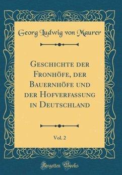 Geschichte der Fronhöfe, der Bauernhöfe und der Hofverfassung in Deutschland, Vol. 2 (Classic Reprint)