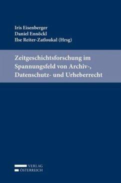 Zeitgeschichtsforschung im Spannungsfeld von Archiv-, Datenschutz- und Urheberrecht