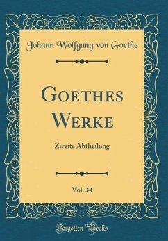 Goethes Werke, Vol. 34