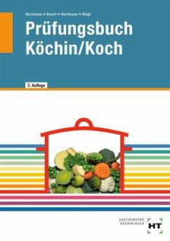 Prüfungsbuch Köchin/Koch - Herrmann, F. Jürgen; Eisert, Sigrid; Hartmann, Thomas; Voigt, Walburga
