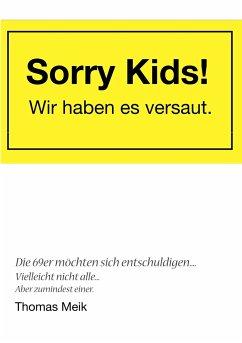 Sorry Kids! Wir haben es versaut.