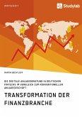 Transformation der Finanzbranche. Die digitale Anlageberatung in deutschen FinTechs im Vergleich zum konventionellen Anlagegeschäft