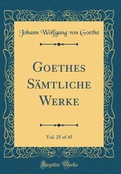 Goethes Sämtliche Werke, Vol. 25 of 45 (Classic Reprint)
