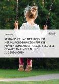 Sexualisierung der Kindheit. Herausforderungen für die Präventionsarbeit gegen sexuelle Gewalt an Kindern und Jugendlichen