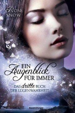 Ein Augenblick für immer. Das dritte Buch der Lügenwahrheit / Lügenwahrheit Bd.3 - Snow, Rose