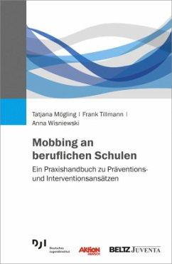 Mobbing an beruflichen Schulen - Mögling, Tatjana; Tillmann, Frank; Wisniewski, Anna
