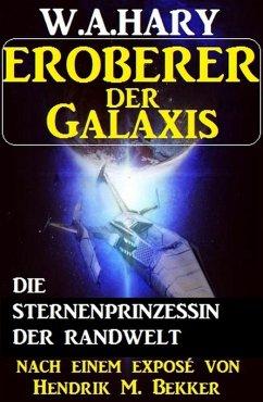 Eroberer der Galaxis - Die Sternenprinzessin der Randwelt (eBook, ePUB)