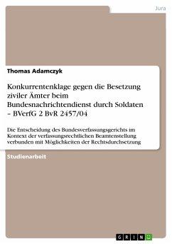 Konkurrentenklage gegen die Besetzung ziviler Ämter beim Bundesnachrichtendienst durch Soldaten - BVerfG 2 BvR 2457/04 (eBook, ePUB)