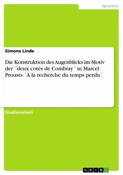 Die Konstruktion des Augenblicks im Motiv der ´deux cotés de Combray´ in Marcel Prousts ´A la recherche du temps perdu´ (eBook, ePUB)
