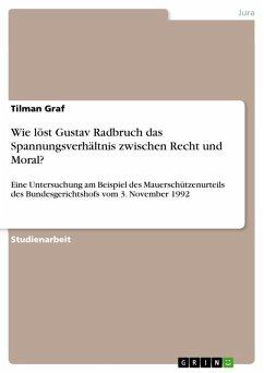 Wie löst Gustav Radbruch das Spannungsverhältnis zwischen Recht und Moral? (eBook, ePUB)