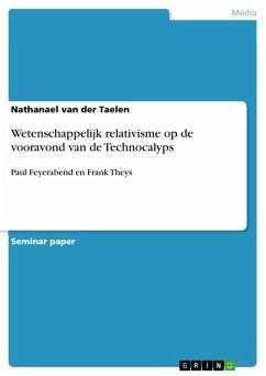 Wetenschappelijk relativisme op de vooravond van de Technocalyps (eBook, ePUB)