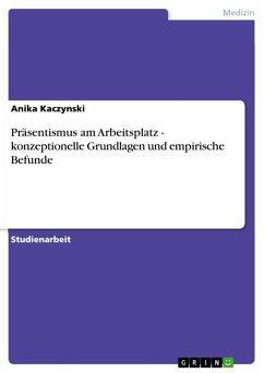 Präsentismus am Arbeitsplatz - konzeptionelle Grundlagen und empirische Befunde (eBook, ePUB)