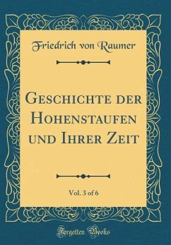 Geschichte der Hohenstaufen und Ihrer Zeit, Vol. 3 of 6 (Classic Reprint)