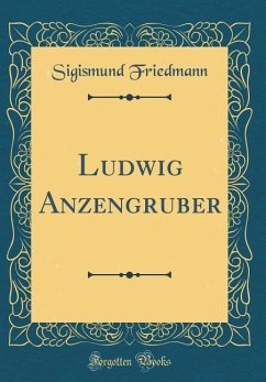 Ludwig Anzengruber (Classic Reprint)