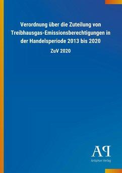 Verordnung über die Zuteilung von Treibhausgas-Emissionsberechtigungen in der Handelsperiode 2013 bis 2020