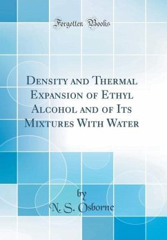 Density and Thermal Expansion of Ethyl Alcohol and of Its Mixtures With Water (Classic Reprint)