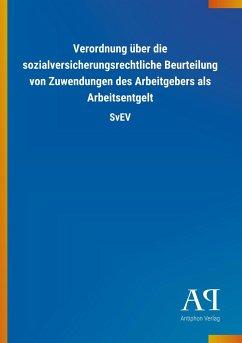 Verordnung über die sozialversicherungsrechtliche Beurteilung von Zuwendungen des Arbeitgebers als Arbeitsentgelt