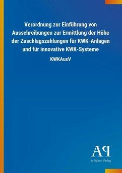Verordnung zur Einführung von Ausschreibungen zur Ermittlung der Höhe der Zuschlagszahlungen für KWK-Anlagen und für innovative KWK-Systeme