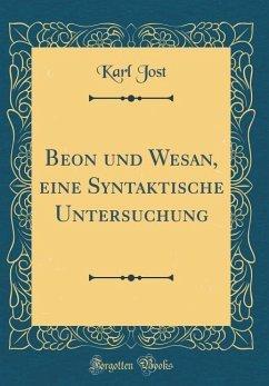 Beon und Wesan, eine Syntaktische Untersuchung (Classic Reprint)