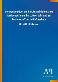 Verordnung über die Berufsausbildung zum Servicekaufmann im Luftverkehr und zur Servicekauffrau im Luftverkehr