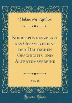 Korrespondenzblatt des Gesamtvereins der Deutschen Geschichts-und Altertumsvereine, Vol. 48 (Classic Reprint)