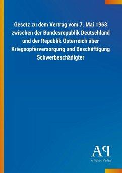 Gesetz zu dem Vertrag vom 7. Mai 1963 zwischen der Bundesrepublik Deutschland und der Republik Österreich über Kriegsopferversorgung und Beschäftigung Schwerbeschädigter