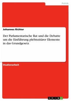 Der Parlamentarische Rat und die Debatte um die Einführung plebiszitärer Elemente in das Grundgesetz (eBook, ePUB)