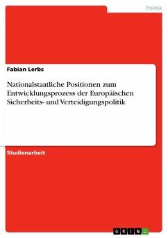 Nationalstaatliche Positionen zum Entwicklungsprozess der Europäischen Sicherheits- und Verteidigungspolitik (eBook, ePUB)