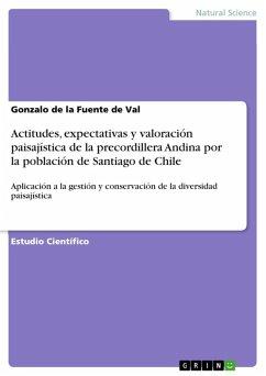 Actitudes, expectativas y valoración paisajística de la precordillera Andina por la población de Santiago de Chile (eBook, ePUB)