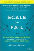 Scale or Fail: How to Build Your Dream Team, Explode Your Growth, and Let Your Business Soar