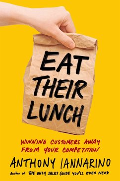 Eat Their Lunch: Winning Customers Away from Yo...