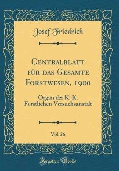 Centralblatt für das Gesamte Forstwesen, 1900, Vol. 26