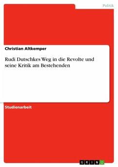 Rudi Dutschkes Weg in die Revolte und seine Kritik am Bestehenden (eBook, ePUB)