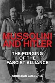 Mussolini and Hitler: The Forging of the Fascist Alliance