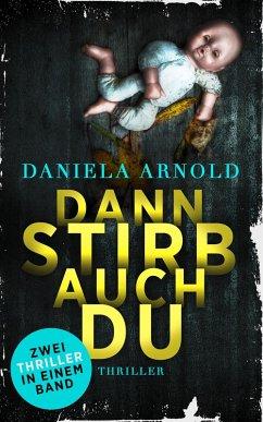 Dann stirb auch du (eBook, ePUB) - Arnold, Daniela