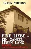 Eine Liebe - ein ganzes Leben lang: Roman um ein Nachkriegs-Schicksal (eBook, ePUB)