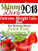 Skinny Diva 2018 Extreme Weight Loss Diet Fat Burning Detox Juice Fast & Smoothie Fast Recipes Cookbook (eBook, ePUB)