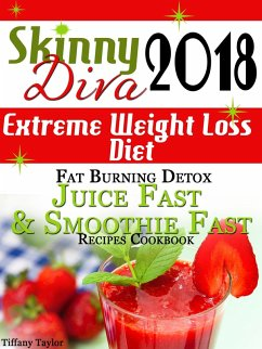 Skinny Diva 2018 Extreme Weight Loss Diet Fat Burning Detox Juice Fast & Smoothie Fast Recipes Cookbook (eBook, ePUB) - Taylor, Tiffany