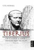 Tiberius. Grausamer Kaiser - tragischer Mensch (eBook, PDF)