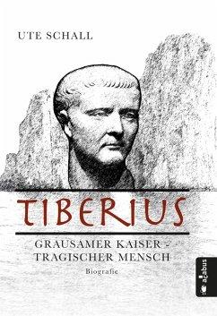 Tiberius. Grausamer Kaiser - tragischer Mensch (eBook, PDF) - Schall, Ute