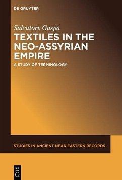 Textiles in the Neo-Assyrian Empire (eBook, PDF) - Gaspa, Salvatore
