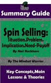 Summary Guide: Spin Selling: Situation.Problem.Implication.Need-Payoff: By Neil Rackham   The Mindset Warrior Summary Guide (Sales & Selling, Management, Negotiation) (eBook, ePUB)