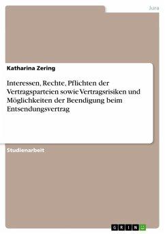 Interessen, Rechte, Pflichten der Vertragsparteien sowie Vertragsrisiken und Möglichkeiten der Beendigung beim Entsendungsvertrag (eBook, ePUB)