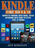 Kindle Fire HD 8 & 10 Complete Manual User Guide, Specs, Keyboard with How to Steps, Tips, & Tricks (eBook, ePUB)